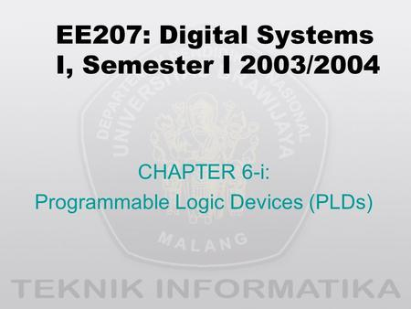 EE207: Digital Systems I, Semester I 2003/2004 CHAPTER 6-i: Programmable Logic Devices (PLDs)