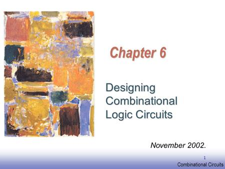 EE141 Combinational Circuits 1 Chapter 6 Designing Combinational Logic Circuits November 2002.
