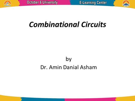 Combinational Circuits by Dr. Amin Danial Asham. References  Digital Design 5 th Edition, Morris Mano.