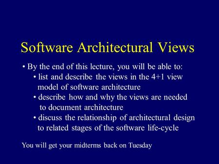Software Architectural Views By the end of this lecture, you will be able to: list and describe the views in the 4+1 view model of software architecture.
