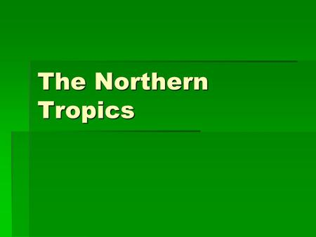 The Northern Tropics. The Guianas  Countries  Guyana, Suriname, French Guyana  Culture reflects colonial history  Official Languages  Guyana – English.