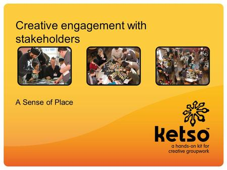 Creative engagement with stakeholders A Sense of Place.