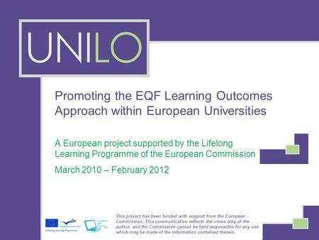 Promoting the EQF Learning Outcomes Approach within European Universities A European project supported by the Lifelong Learning Programme of the European.