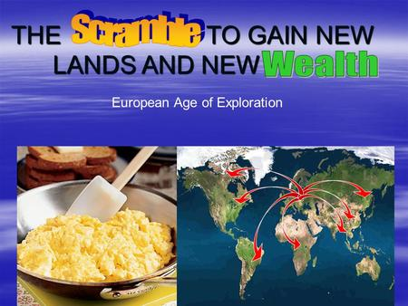 European Age of Exploration THE TO GAIN NEW LANDS AND NEW.