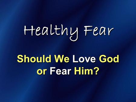 Healthy Fear Should We Love God or Fear Him?. The eyes of the LORD are on those who fear him, on those whose hope is in his unfailing love… Psalm 33:18.