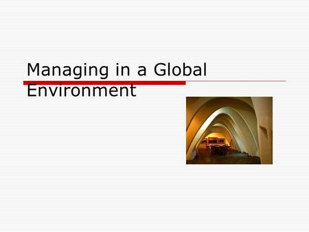 Managing in a Global Environment. Importance of International Business If you are not thinking international, you are not thinking business management.