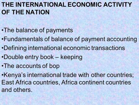 THE INTERNATIONAL ECONOMIC ACTIVITY OF THE NATION The balance of payments Fundamentals of balance of payment <strong>accounting</strong> Defining international economic.