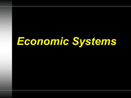 Economic Systems. Traditional Economies Found in rural, non-developed countries Some parts of Asia, Africa, South America and the Middle East have traditional.