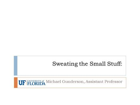 Sweating the Small Stuff: Michael Gunderson, Assistant Professor.
