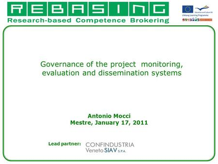 Antonio Mocci Mestre, January 17, 2011 Lead partner: Governance of the project monitoring, evaluation and dissemination systems.