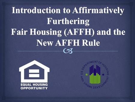  Introduction to the AFFH Rule 2   Provide for better fair housing planning and address issues raised with the Analysis of Impediments process  To.