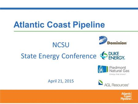 Atlantic Coast Pipeline NCSU State Energy Conference April 21, 2015.