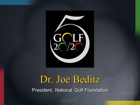 Dr. Joe Beditz President, National Golf Foundation.