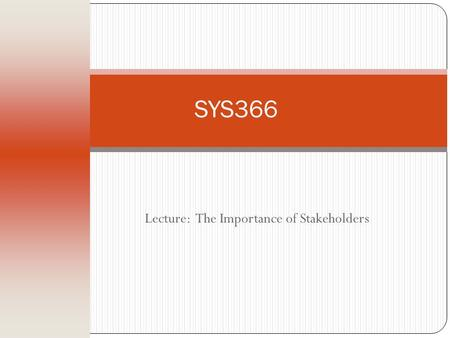 Lecture: The Importance of Stakeholders SYS366. Identifying Requirements Objective of the requirements capture and analysis phases is to understand business.