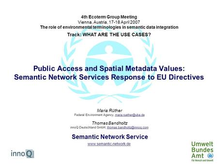 Public Access and Spatial Metadata Values: Semantic Network Services Response to EU Directives Maria Rüther Federal Environment Agency,