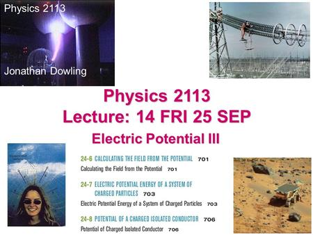 Physics 2113 Lecture: 14 FRI 25 SEP Electric Potential III Physics 2113 Jonathan Dowling.
