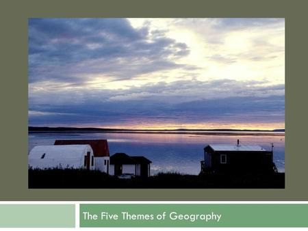 The Five Themes of Geography.  What do you guys know about the Five Themes of Geography? .