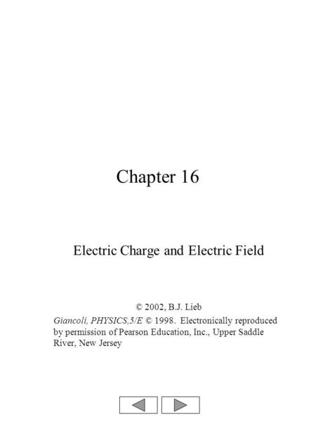 Chapter 16 Electric Charge and Electric Field © 2002, B.J. Lieb Giancoli, PHYSICS,5/E © 1998. Electronically reproduced by permission of Pearson Education,