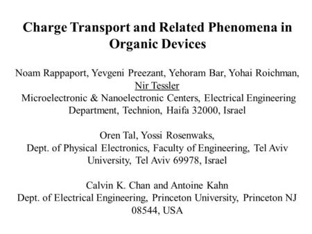 Charge Transport and Related Phenomena in Organic Devices Noam Rappaport, Yevgeni Preezant, Yehoram Bar, Yohai Roichman, Nir Tessler Microelectronic &