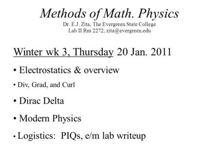 Methods of Math. Physics Dr. E.J. Zita, The Evergreen State College Lab II Rm 2272, Winter wk 3, Thursday 20 Jan. 2011 Electrostatics.