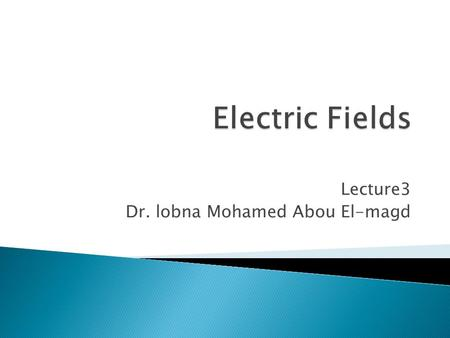 Lecture3 Dr. lobna Mohamed Abou El-magd.  The force resulting from placing a charge in an electric field.  (a) A point P on an electric field line.