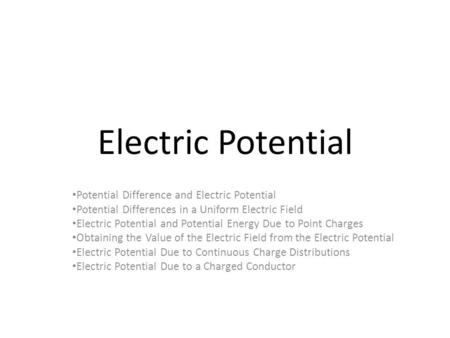 Electric Potential Potential Difference and Electric Potential Potential Differences in a Uniform Electric Field Electric Potential and Potential Energy.