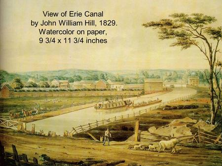 View of Erie Canal by John William Hill, 1829. Watercolor on paper, 9 3/4 x 11 3/4 inches.