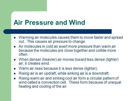 Air Pressure and Wind Warming air molecules causes them to move faster and spread out. This causes air pressure to change. Air molecules in cold air exert.