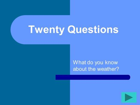 Twenty Questions What do you know about the weather?