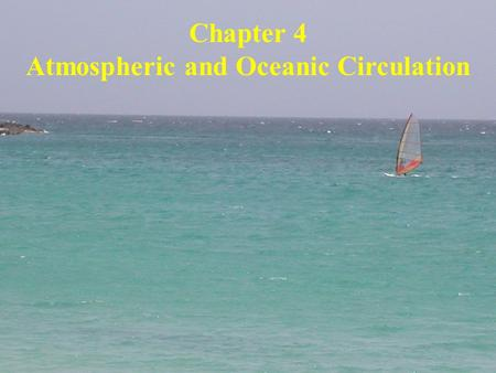 Chapter 4 Atmospheric and Oceanic Circulation. Atmospheric & Oceanic Circulation Major things you need to know: What causes wind to happen Global pressure.