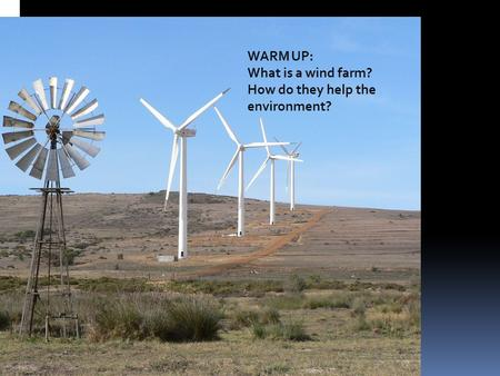 WARM UP: What is a wind farm? How do they help the environment?