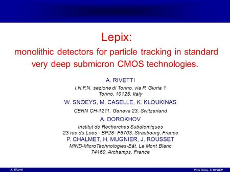 A. Rivetti Villa Olmo, 7/10/2009 Lepix: monolithic detectors for particle tracking in standard very deep submicron CMOS technologies. A. RIVETTI I.N.F.N.