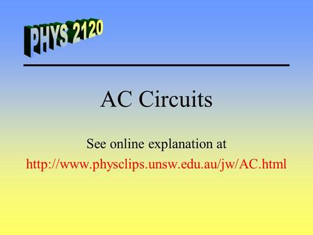 See online explanation at  AC Circuits.