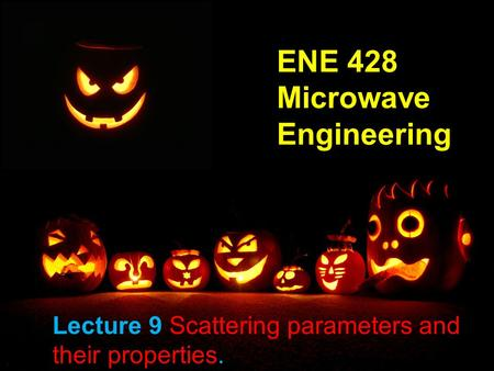 1 ENE 428 Microwave Engineering Lecture 9 Scattering parameters and their properties.