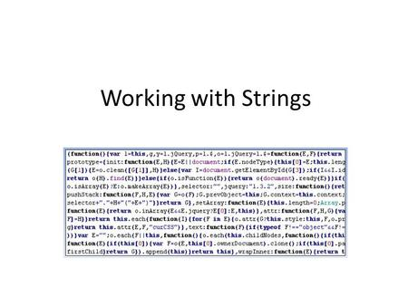 Working with Strings. Learning Objectives By the end of this lecture, you should be able to: – Appreciate the need to search for and extract information.