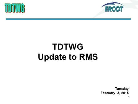 1 TDTWG Update to RMS Tuesday February 3, 2015. 2 Primary Activities 1.2015 Elections 2.ERCOT System Outages and Failures 3.MarkeTrak Performance 4.Discussed.
