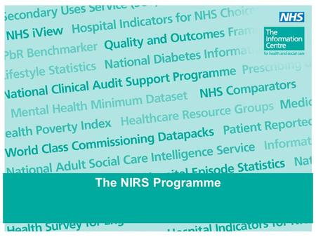 The NIRS Programme. Presentation Objectives… Provide overview of the aims and objectives of NARS and HRSS Explain the current position and thinking behind.