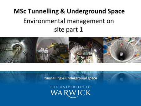 Tunnelling underground space MSc Tunnelling & Underground Space Environmental management on site part 1.