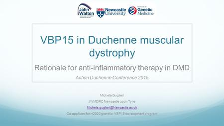 VBP15 in Duchenne muscular dystrophy Michela Guglieri JWMDRC Newcastle upon Tyne Co-applicant for H2020 grant for VBP15.