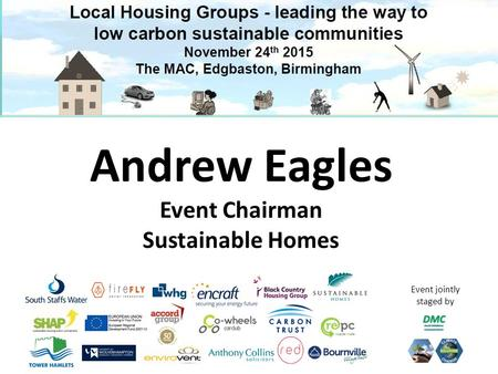 Event jointly staged by Andrew Eagles Event Chairman Sustainable Homes.