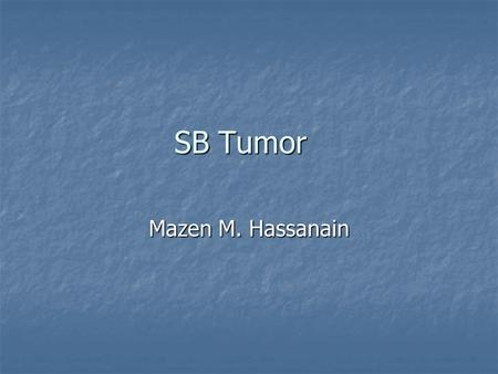 SB Tumor Mazen M. Hassanain. Introduction 1-3% of GI malignancy. 1-3% of GI malignancy. Benign lesion in autopsy 0.2%, 15 times more than the OR incidence.