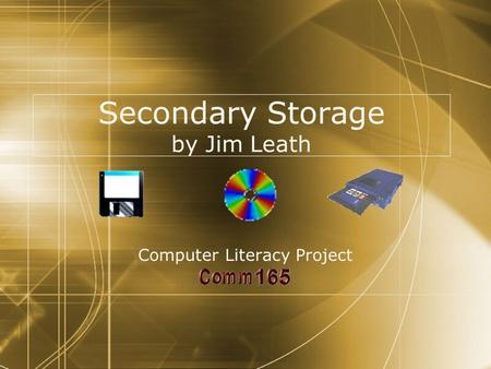 Secondary Storage by Jim Leath Computer Literacy Project Computer Literacy Project.