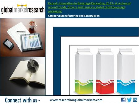 Report: Innovation in Beverage Packaging, 2013 - A review of recent trends, drivers and issues in global retail beverage packaging Category: Manufacturing.