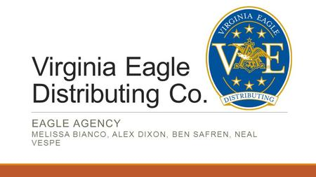 Virginia Eagle Distributing Co. EAGLE AGENCY MELISSA BIANCO, ALEX DIXON, BEN SAFREN, NEAL VESPE.