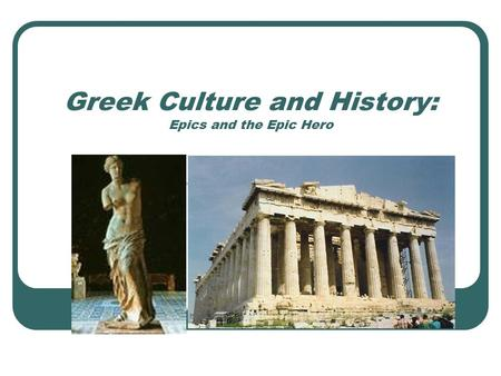 Greek Culture and History: Epics and the Epic Hero.