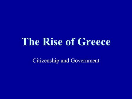 The Rise of Greece Citizenship and Government Rise of the City State For 300 years after the Dorians conquered Greece there was a dark age with few arts,