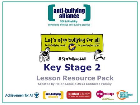 Key Stage 2 Lesson Resource Pack Created by Helen Lambie 2014 Contact a Family.