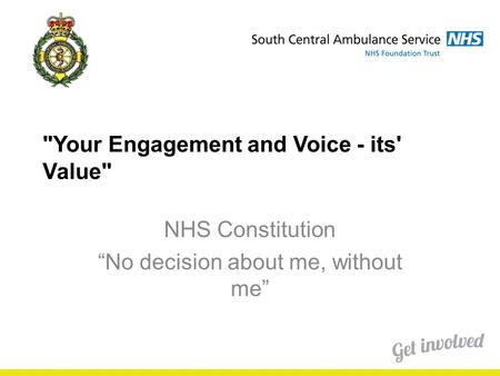 "Your Engagement and Voice - its' Value NHS Constitution ""No decision about me, without me"""