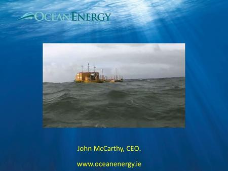 John McCarthy, CEO. www.oceanenergy.ie. Annual Global Electricity Usage; 18,000 TW/h Achievable Wave Electricity Supply;2,000 TW/h Global Market Worth.