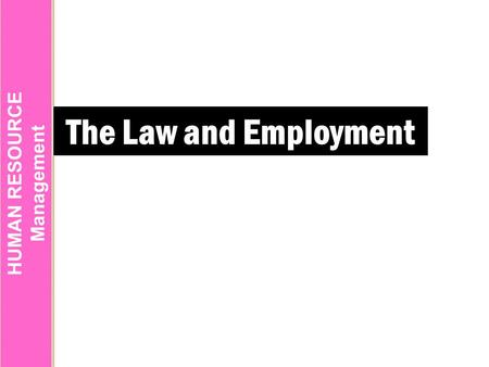 HUMAN RESOURCE Management The Law and Employment.